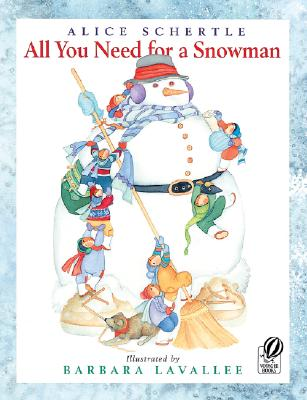 All You Need for a Snowman By Schertle, Alice/ Lavallee, Barbara (ILT)