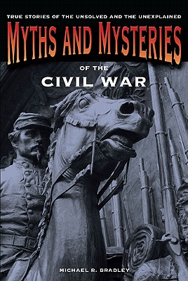 Myths and Mysteries of the Civil War By Bradley, Michael R.